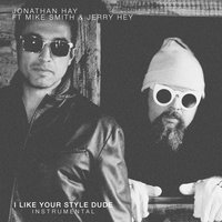 I Like Your Style Dude — Jerry Hey, Mike Smith, Jonathan Hay