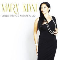 Little Things Mean A Lot — Mary Kiani