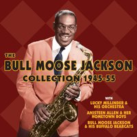 The Bull Moose Jackson Collection 1945-55 — Bull Moose Jackson