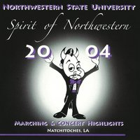 Spirit of Northwestern: 2004 Marching and Concert Highlights, Vol 2 — Eric Whitacre, Northwestern State University Bands, Ron Nelson, Clare Grundman, Norman Dello Joio, James Barnes