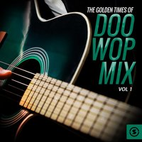 The Golden Times of Doo Wop Mix, Vol. 1 — сборник