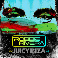 Juicy Ibiza 2011 — Robbie Rivera