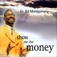 Dr. Ed Montgomery  Show Me The Money — Dr. Ed Montgomery