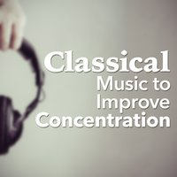 Classical Music to Improve Concentration — Deep Focus, Reading Music, Concentration Music Ensemble, Concentration Music Ensemble|Deep Focus|Reading Music