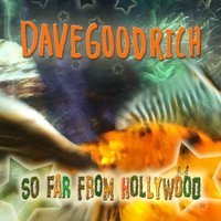 So Far from Hollywood — Dave Goodrich