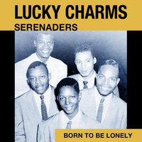 Born to Be Lonely — Lucky Charms / Serenaders