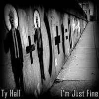 I'm Just Fine — Ty Hall