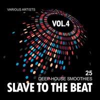 Slave To The Beat (25 Deep-House Smoothies), Vol. 4 — сборник