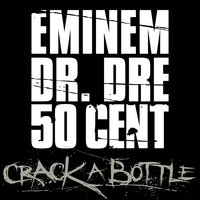 Crack A Bottle — Eminem, 50 Cent, Dr. Dre
