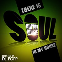 There Is Soul in My House — DJ Fopp