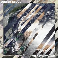 Floating Vibes — Surfer Blood