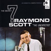 "The Secret 7: ""The Unexpected"" — Raymond Scott"