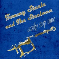 Easily Stop Time — Tommy Steele and the Steelmen