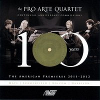 The Pro Arte Quartet: Centennial Anniversary Commissions — William Bolcom, Paul Schoenfield, John Harbison, Pro Arte String Quartet, Walter Mays