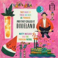 And They Called It Dixieland — Matty Matlock & The Paducah Patrol