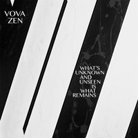 What's Unknown and Unseen Is What Remains — Vova Zen & Jim O'Rourke
