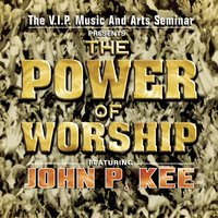 The Power Of Worship — VIP Mass Choir, John P. Kee