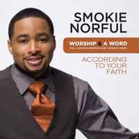Worship And A Word: According To Your Faith — Smokie Norful