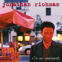 I'm So Confused — Jonathan Richman
