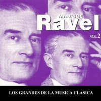 Los Grandes de la Musica Clasica - Maurice Ravel Vol. 2 — Морис Равель, Radio Symphony Orchestra Ljubljana, Milan Horvat, ORF Symphonieorchester, RTL Symphony Orchestra, Louise de Froment