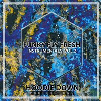 Funky Fly Fresh Instrumentals, Vol. 2 — Hoodie Down Productions
