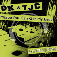 Maybe You Can Get My Beat — DK & TJC