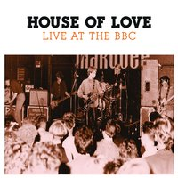 Live At The BBC — The House Of Love