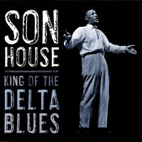 King Of The Delta Blues — Son House