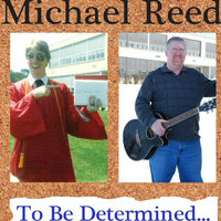 To Be Determined... — Michael Reed