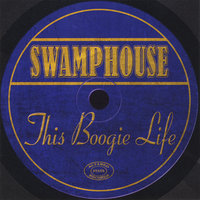 This Boogie Life — SWAMPHOUSE