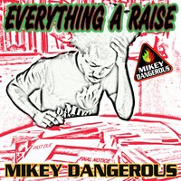 Everything a Raise — Mikey Dangerous
