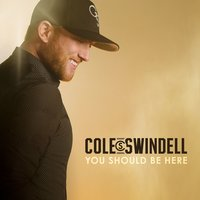 You Should Be Here — Cole Swindell
