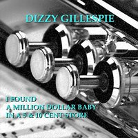 I Found A Million Dollar Baby In A 5 & 10 Cent Store — Dizzy Gillespie