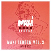 Maxi Reborn, Vol. 3: Love's Here - Ep — Judy Albanese, Late Night Alumni