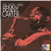 The Classic Years — Benny Carter & His Orchestra