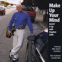 Make Up Your Mind Jazzin' It Up With Steve Little — Steve Little