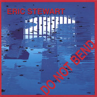 Do Not Bend — Eric Stewart