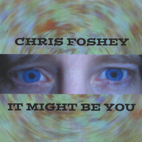 It Might Be You — Chris Foshey