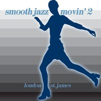 Smooth Jazz Movin' 2 — Loudon St. James