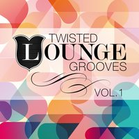 Twisted Lounge Grooves, Vol. 1 — сборник