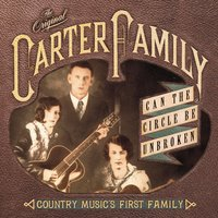 Can The Circle Be Unbroken: Country Music's First Family — The Carter Family, The Original Carter Family