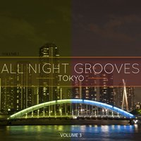 All Night Grooves - Tokyo, Vol. 3 — сборник