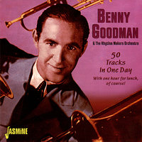 50 Tracks in One Day — Benny Goodman, The Rhythm Makers Orchestra