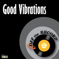 Good Vibrations - Single — Off The Record