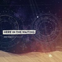 Here in the Waiting — Josh Yeoh