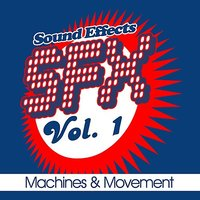 SFX, Vol. 1 - Machines & Movement — Sound EFX