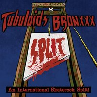 The Tubuloids / Bronxxx - An International Skate Rock Split! — BRONxxx, Tubuloids