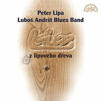Blues z lipového dřeva — Peter Lipa, Luboš Andršt Blues Band, Peter Lipa, Luboš Andršt Blues Band