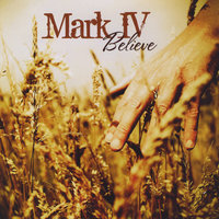 Believe — Mark IV