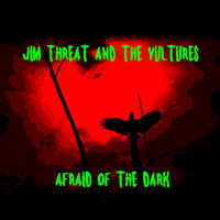 Afraid of the Dark — Jim Threat and the Vultures